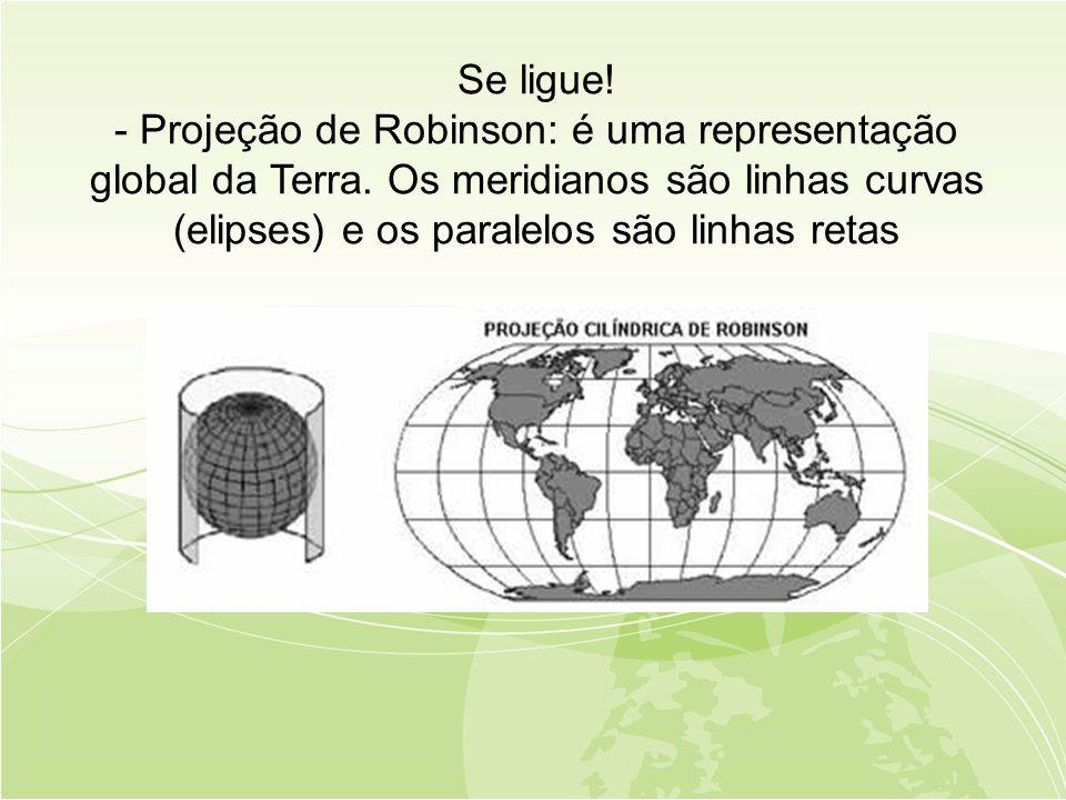 Se ligue.- Projeção de Robinson: é uma representação global da Terra.