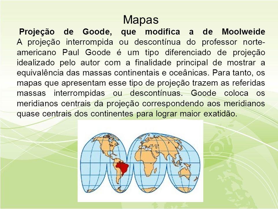 Mapas Projeção de Goode, que modifica a de Moolweide A projeção interrompida ou descontínua do professor norte- americano Paul Goode é um tipo diferenciado de projeção idealizado pelo autor com a finalidade principal de mostrar a equivalência das massas continentais e oceânicas.