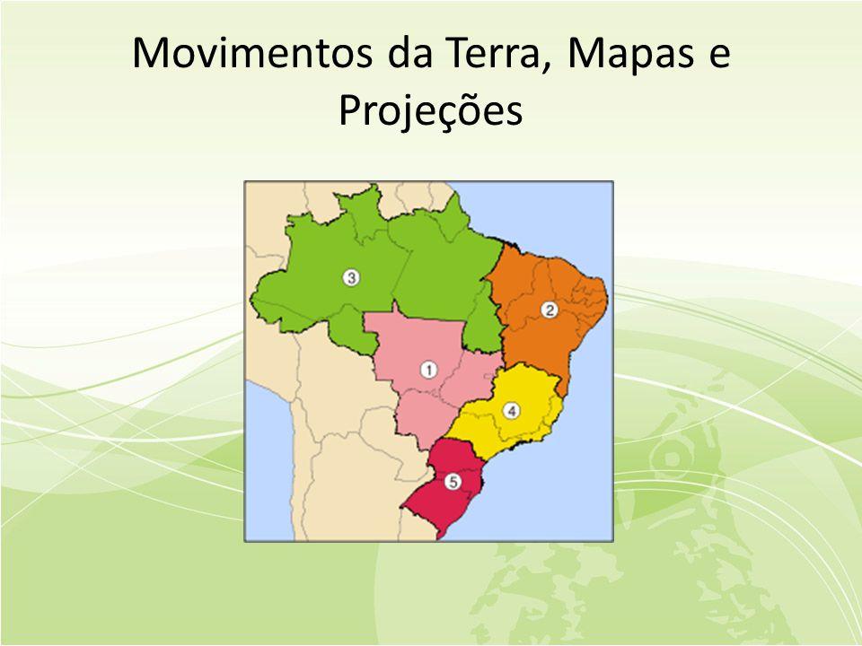 Movimentos da Terra, Mapas e Projeções