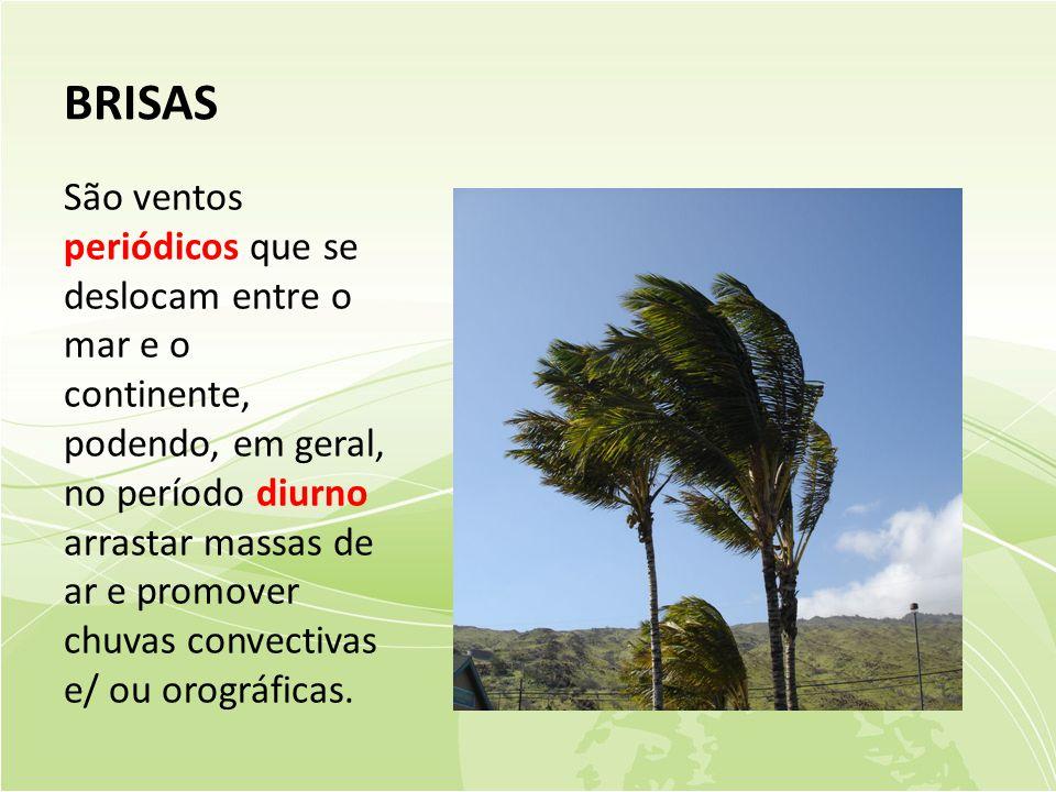 BRISAS São ventos periódicos que se deslocam entre o mar e o continente, podendo, em geral, no período diurno arrastar massas de ar e promover chuvas convectivas e/ ou orográficas.