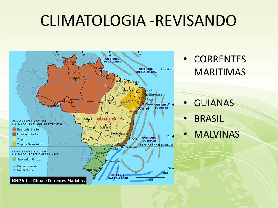 CLIMATOLOGIA -REVISANDO • CORRENTES MARITIMAS • GUIANAS • BRASIL • MALVINAS