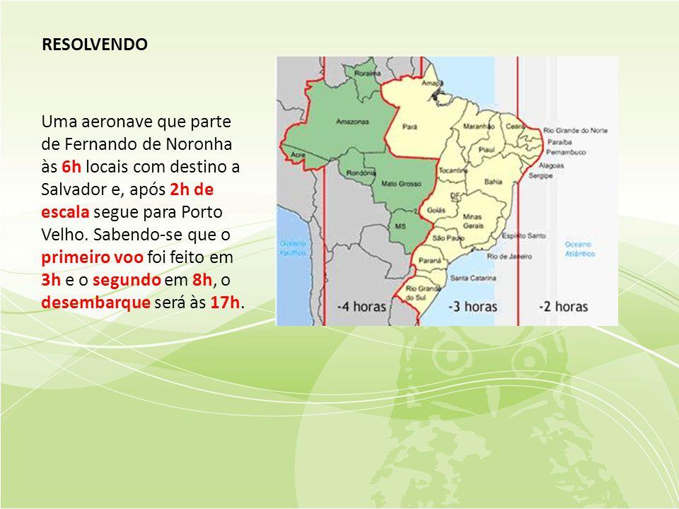RESOLVENDO Uma aeronave que parte de Fernando de Noronha às 6h locais com destino a Salvador e, após 2h de escala segue para Porto Velho.