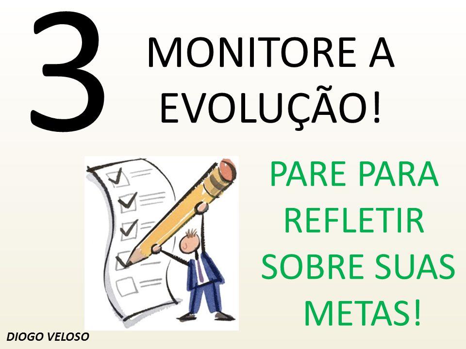 3 MONITORE A EVOLUÇÃO! DIOGO VELOSO PARE PARA REFLETIR SOBRE SUAS METAS!