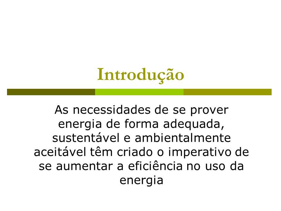 Introdução As necessidades de se prover energia de forma adequada, sustentável e ambientalmente aceitável têm criado o imperativo de se aumentar a efi