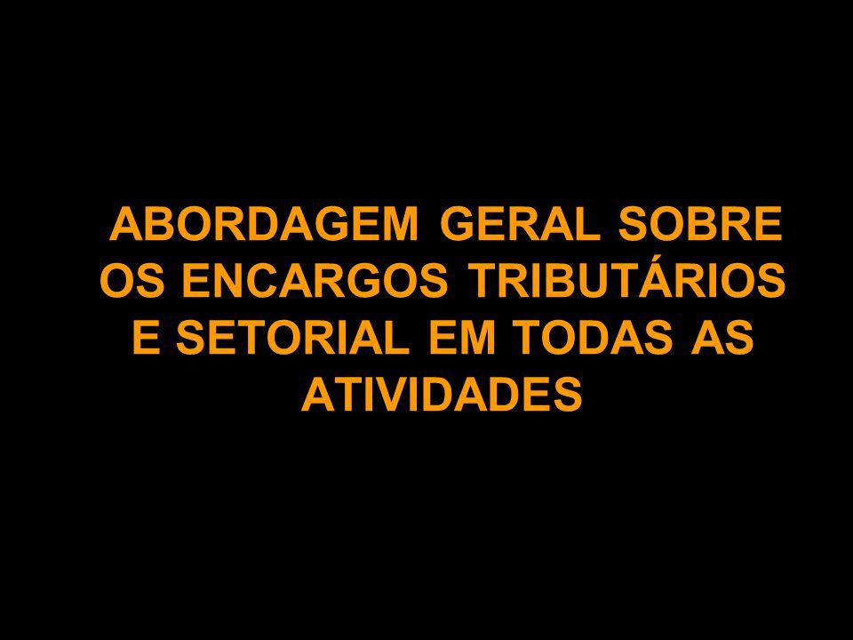 ABORDAGEM GERAL SOBRE OS ENCARGOS TRIBUTÁRIOS E SETORIAL EM TODAS AS ATIVIDADES