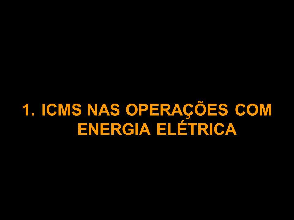 1.ICMS NAS OPERAÇÕES COM ENERGIA ELÉTRICA