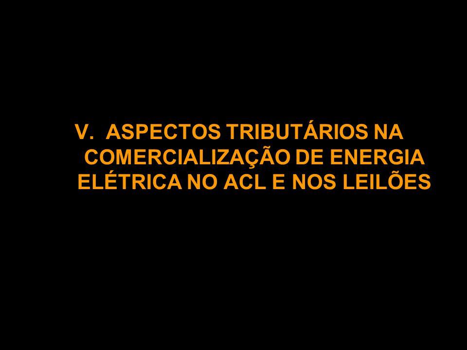 V.ASPECTOS TRIBUTÁRIOS NA COMERCIALIZAÇÃO DE ENERGIA ELÉTRICA NO ACL E NOS LEILÕES