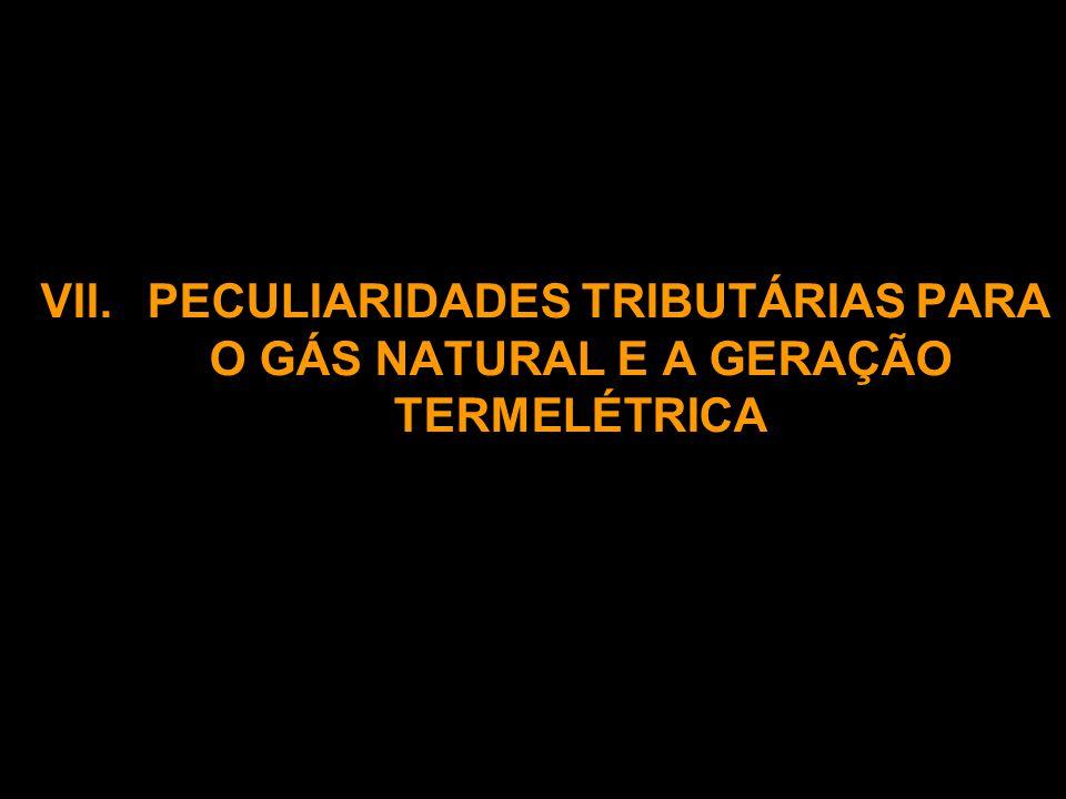 VII.PECULIARIDADES TRIBUTÁRIAS PARA O GÁS NATURAL E A GERAÇÃO TERMELÉTRICA