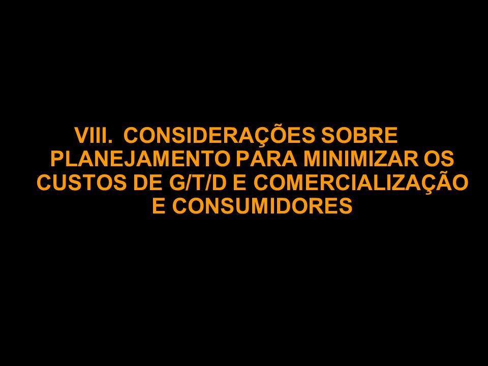 VIII.CONSIDERAÇÕES SOBRE PLANEJAMENTO PARA MINIMIZAR OS CUSTOS DE G/T/D E COMERCIALIZAÇÃO E CONSUMIDORES