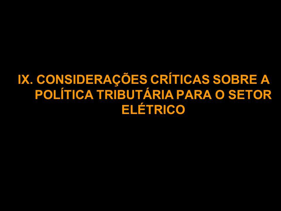 IX.CONSIDERAÇÕES CRÍTICAS SOBRE A POLÍTICA TRIBUTÁRIA PARA O SETOR ELÉTRICO