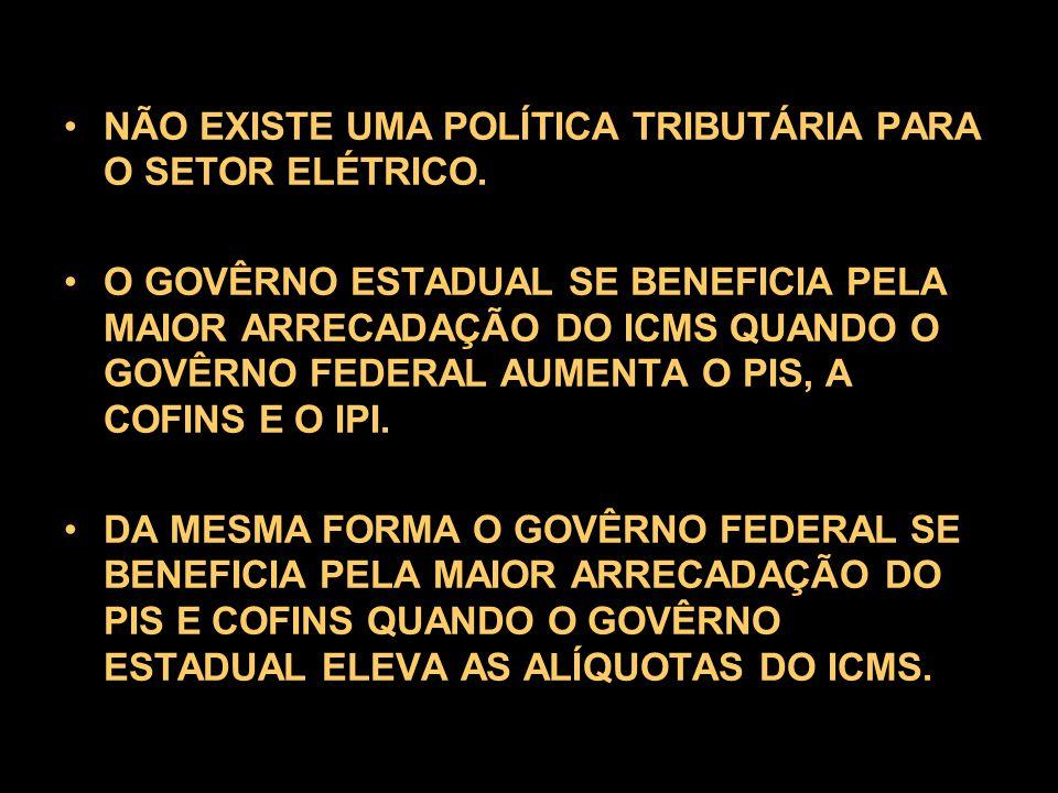 •NÃO EXISTE UMA POLÍTICA TRIBUTÁRIA PARA O SETOR ELÉTRICO.