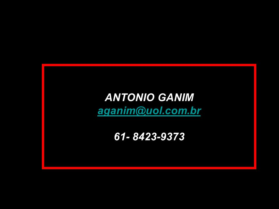 ANTONIO GANIM aganim@uol.com.br 61- 8423-9373