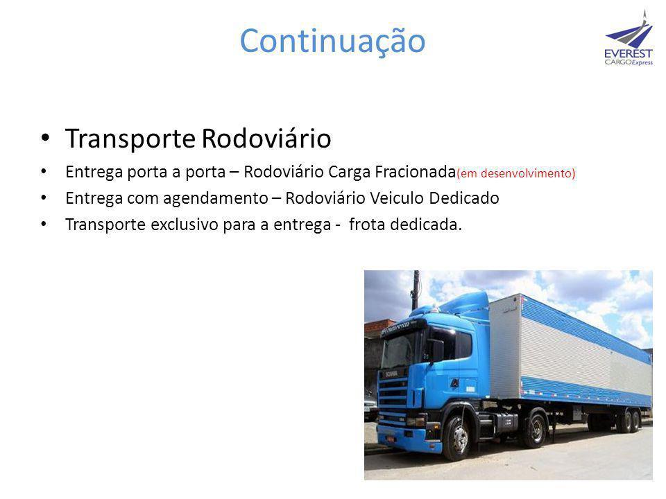 Continuação • Transporte Rodoviário • Entrega porta a porta – Rodoviário Carga Fracionada (em desenvolvimento) • Entrega com agendamento – Rodoviário