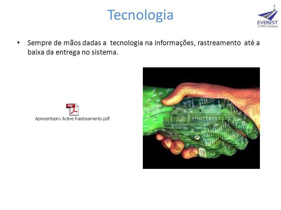 Tecnologia • Sempre de mãos dadas a tecnologia na informações, rastreamento até a baixa da entrega no sistema.