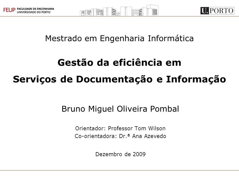 Mestrado em Engenharia Informática Gestão da eficiência em Serviços de Documentação e Informação Bruno Miguel Oliveira Pombal Orientador: Professor To
