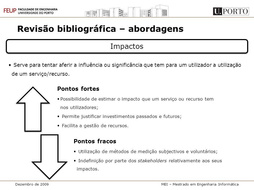Dezembro de 2009MEI – Mestrado em Engenharia Informática Revisão bibliográfica – abordagens Pontos fortes •Possibilidade de estimar o impacto que um s