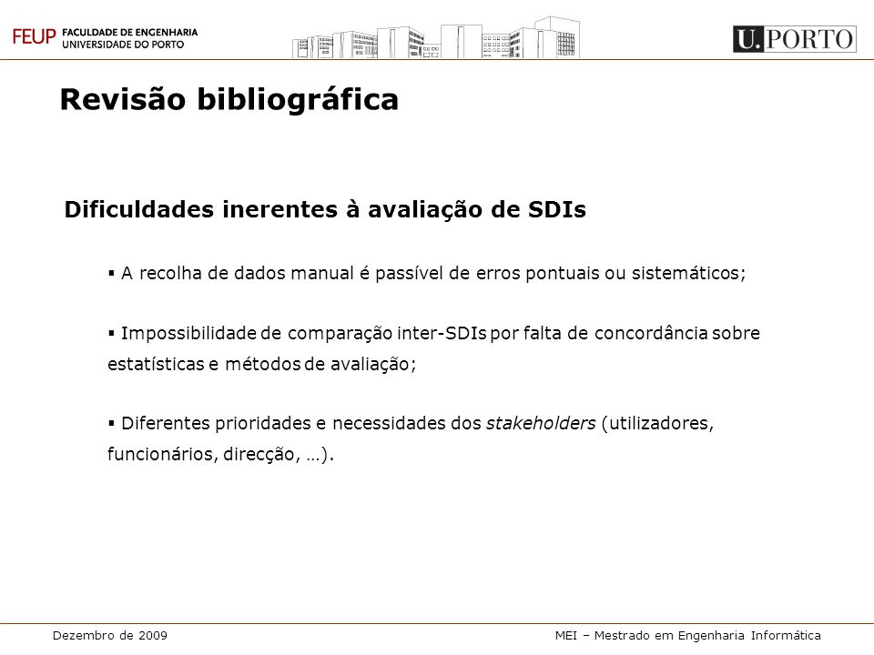 Dezembro de 2009MEI – Mestrado em Engenharia Informática Revisão bibliográfica Dificuldades inerentes à avaliação de SDIs  A recolha de dados manual