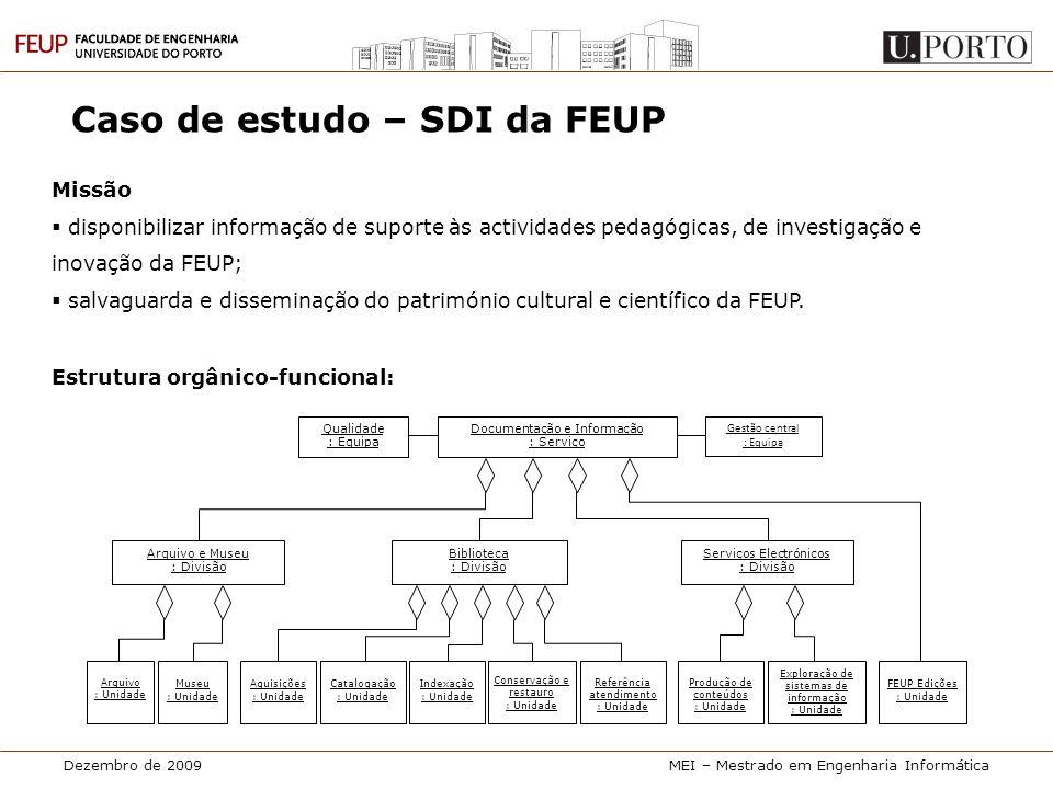 Dezembro de 2009MEI – Mestrado em Engenharia Informática Caso de estudo – SDI da FEUP Missão  disponibilizar informação de suporte às actividades ped