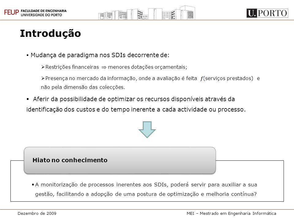 Dezembro de 2009MEI – Mestrado em Engenharia Informática Introdução Objectivo: Poderão ser usados indicadores de eficiência como instrumento para a monitorização e gestão de processos inerentes a SDIs.