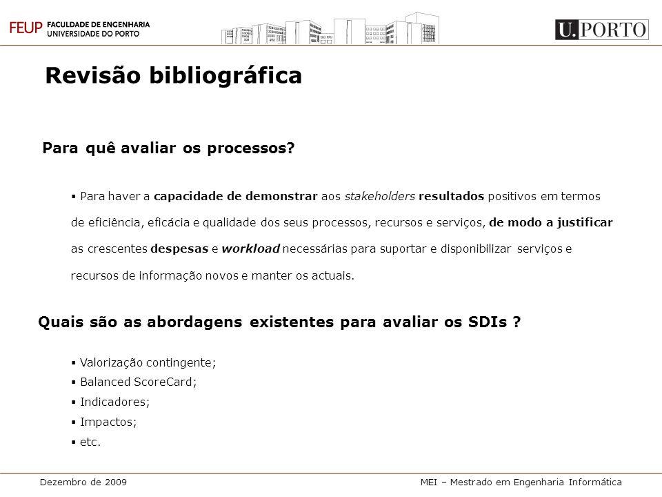 Dezembro de 2009MEI – Mestrado em Engenharia Informática Revisão bibliográfica – abordagens Valorização contingente • É uma forma directa de estimar o valor de um serviço ou recursos usando entrevistas.