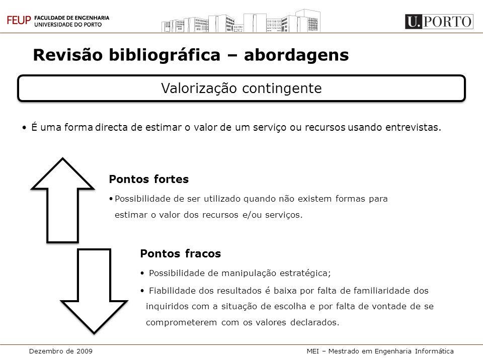 Dezembro de 2009MEI – Mestrado em Engenharia Informática Revisão bibliográfica – abordagens Valorização contingente • É uma forma directa de estimar o