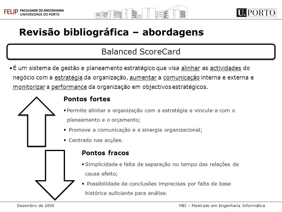 Dezembro de 2009MEI – Mestrado em Engenharia Informática Revisão bibliográfica – abordagens Balanced ScoreCard •É um sistema de gestão e planeamento e
