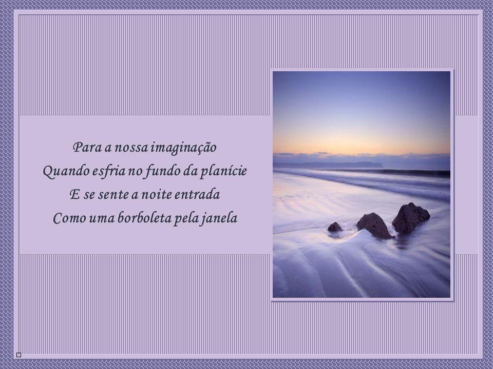 xxx Toda a paz da Natureza sem gente Vem sentar-se a meu lado Mas eu fico triste Como um pôr de sol Toda a paz da Natureza sem gente Vem sentar-se a m