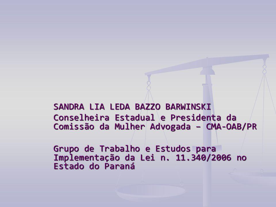 SANDRA LIA LEDA BAZZO BARWINSKI Conselheira Estadual e Presidenta da Comissão da Mulher Advogada – CMA-OAB/PR Grupo de Trabalho e Estudos para Implementação da Lei n.