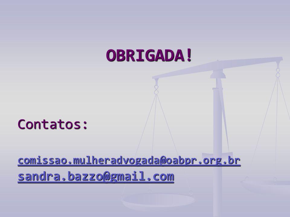 OBRIGADA! Contatos: comissao.mulheradvogada@oabpr.org.br sandra.bazzo@gmail.com