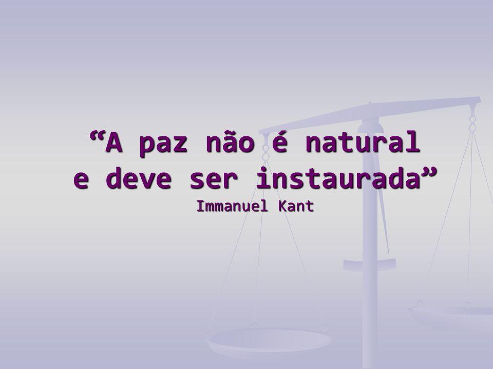 """""""A paz não é natural e deve ser instaurada"""" Immanuel Kant"""