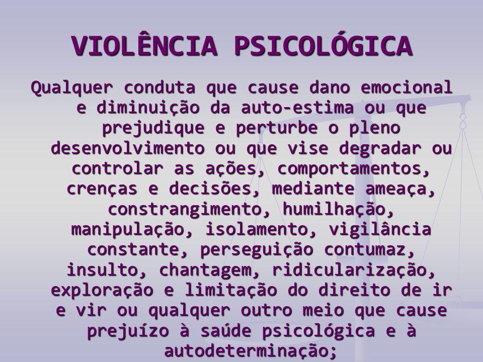VIOLÊNCIA PSICOLÓGICA Qualquer conduta que cause dano emocional e diminuição da auto-estima ou que prejudique e perturbe o pleno desenvolvimento ou qu