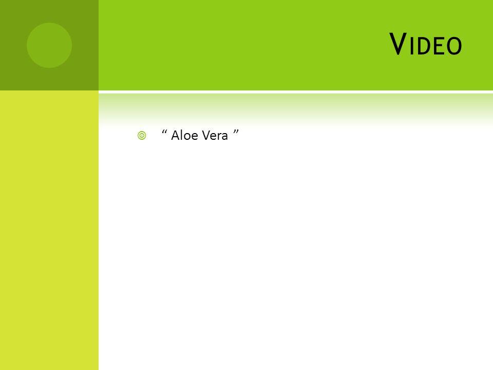 """V IDEO  """" Aloe Vera """""""