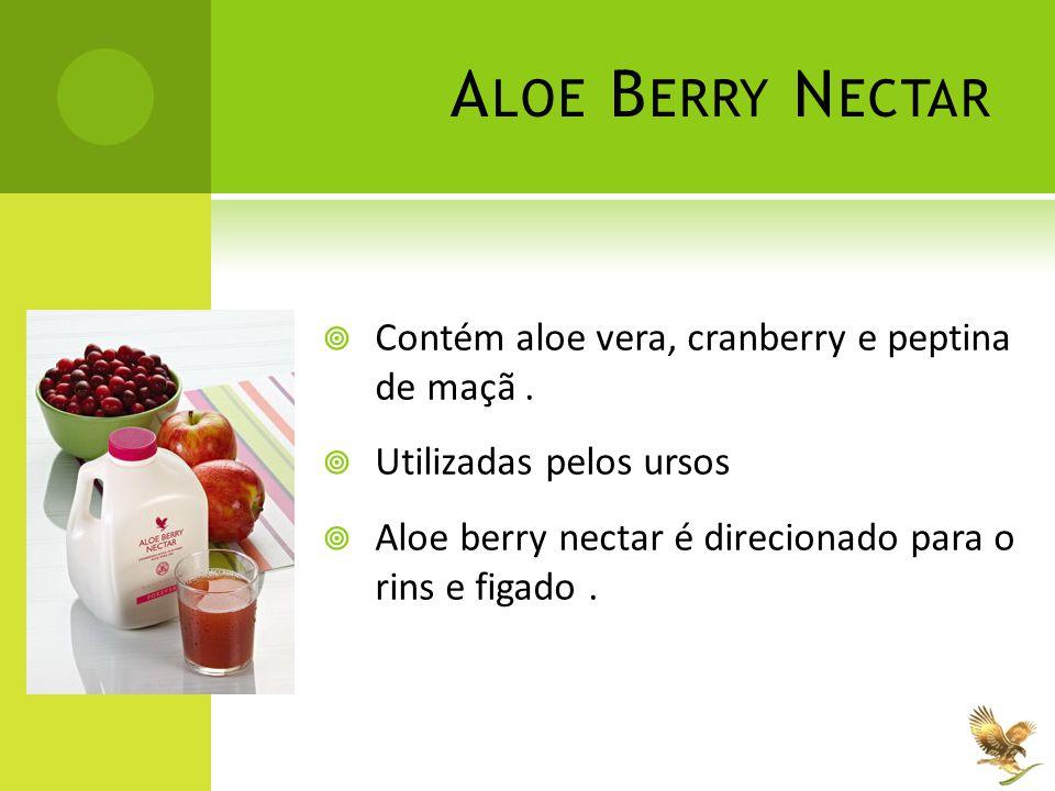 A LOE B ERRY N ECTAR  Contém aloe vera, cranberry e peptina de maçã.  Utilizadas pelos ursos  Aloe berry nectar é direcionado para o rins e figado.