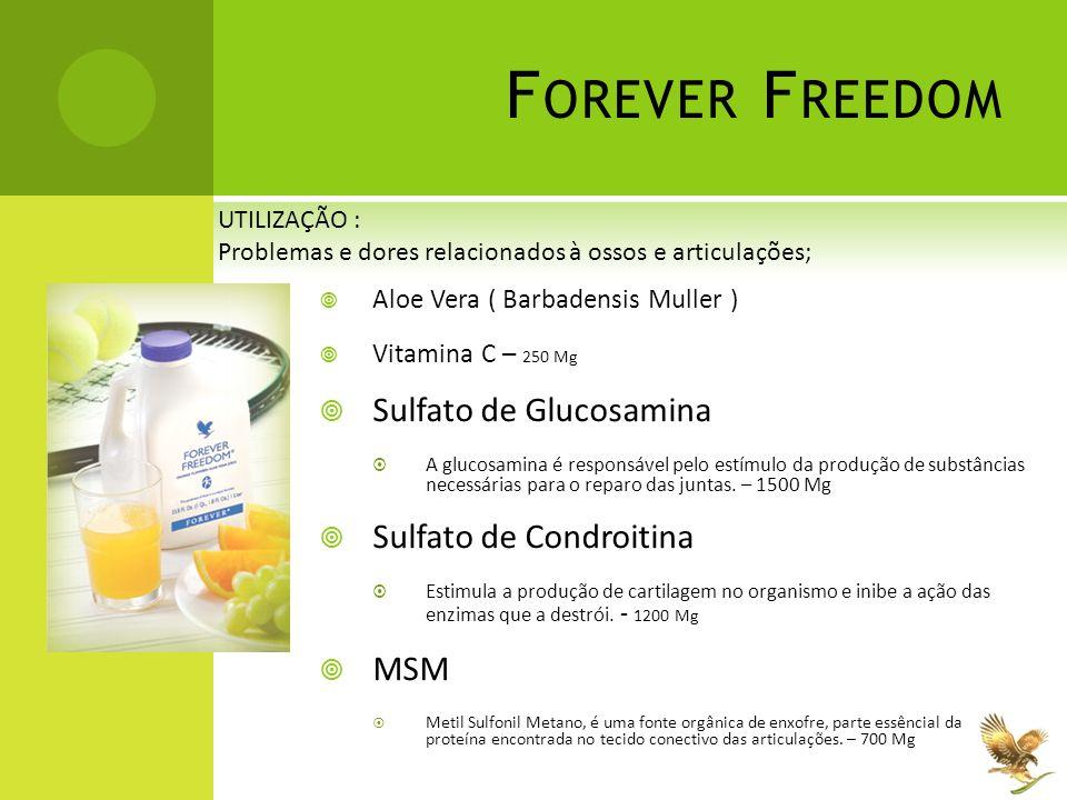 F OREVER F REEDOM  Aloe Vera ( Barbadensis Muller )  Vitamina C – 250 Mg  Sulfato de Glucosamina  A glucosamina é responsável pelo estímulo da pro