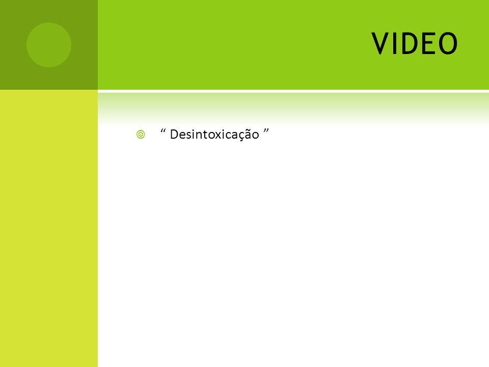 """VIDEO  """" Desintoxicação """""""