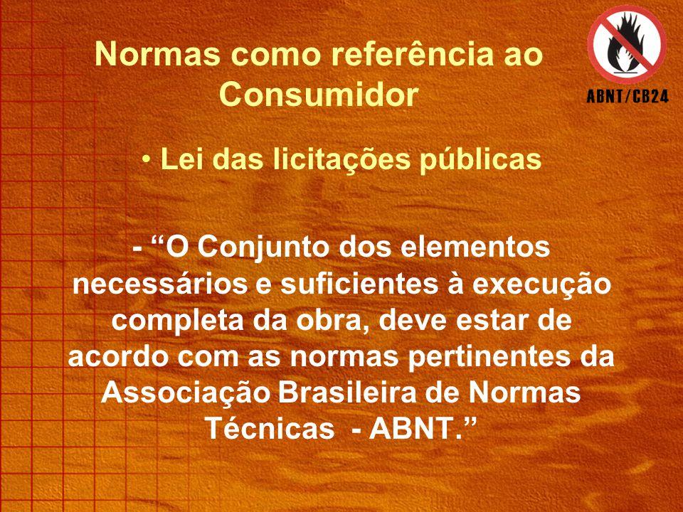 • Lei das licitações públicas - O Conjunto dos elementos necessários e suficientes à execução completa da obra, deve estar de acordo com as normas pertinentes da Associação Brasileira de Normas Técnicas - ABNT. Normas como referência ao Consumidor
