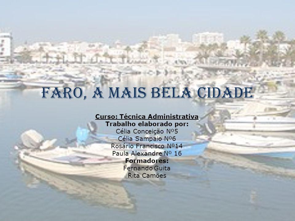 Faro, a mais Bela Cidade Curso: Técnica Administrativa Trabalho elaborado por: Célia Conceição Nº5 Célia Sampaio Nº6 Rosário Francisco Nº14 Paula Alex