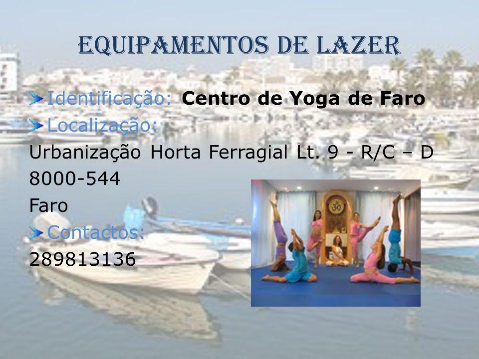Equipamentos de Lazer Identificação: Centro de Yoga de Faro Localização: Urbanização Horta Ferragial Lt. 9 - R/C – D 8000-544 Faro Contactos: 28981313