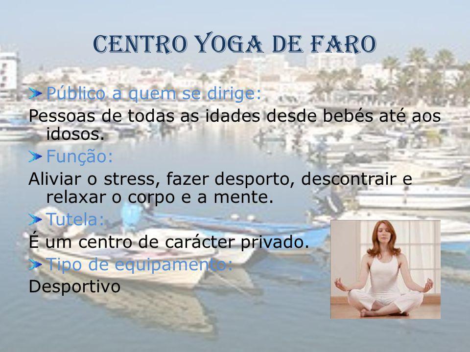 Centro Yoga de Faro Público a quem se dirige: Pessoas de todas as idades desde bebés até aos idosos. Função: Aliviar o stress, fazer desporto, descont