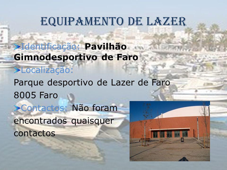 Equipamento de Lazer Identificação: Pavilhão Gimnodesportivo de Faro Localização: Parque desportivo de Lazer de Faro 8005 Faro Contactos: Não foram en