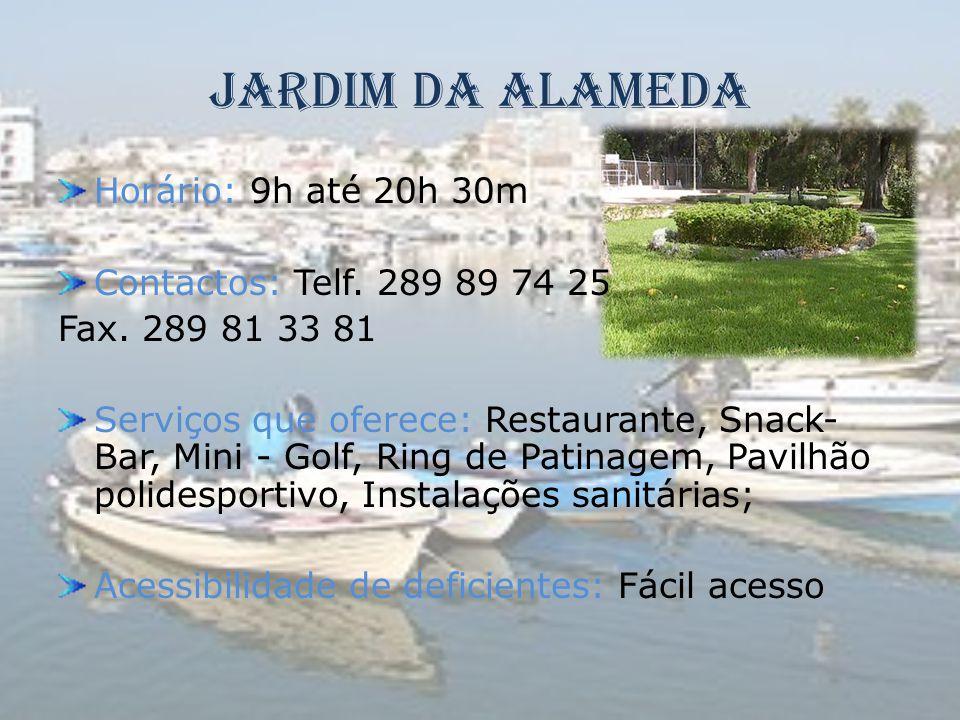 Jardim da Alameda Horário: 9h até 20h 30m Contactos: Telf. 289 89 74 25 Fax. 289 81 33 81 Serviços que oferece: Restaurante, Snack- Bar, Mini - Golf,