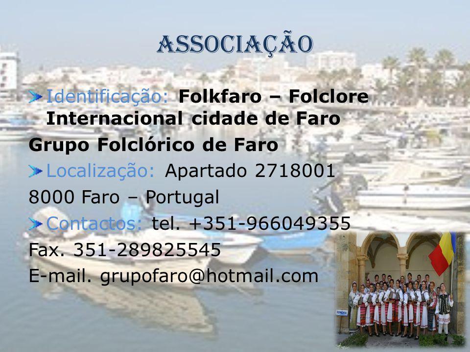 Associação Identificação: Folkfaro – Folclore Internacional cidade de Faro Grupo Folclórico de Faro Localização: Apartado 2718001 8000 Faro – Portugal