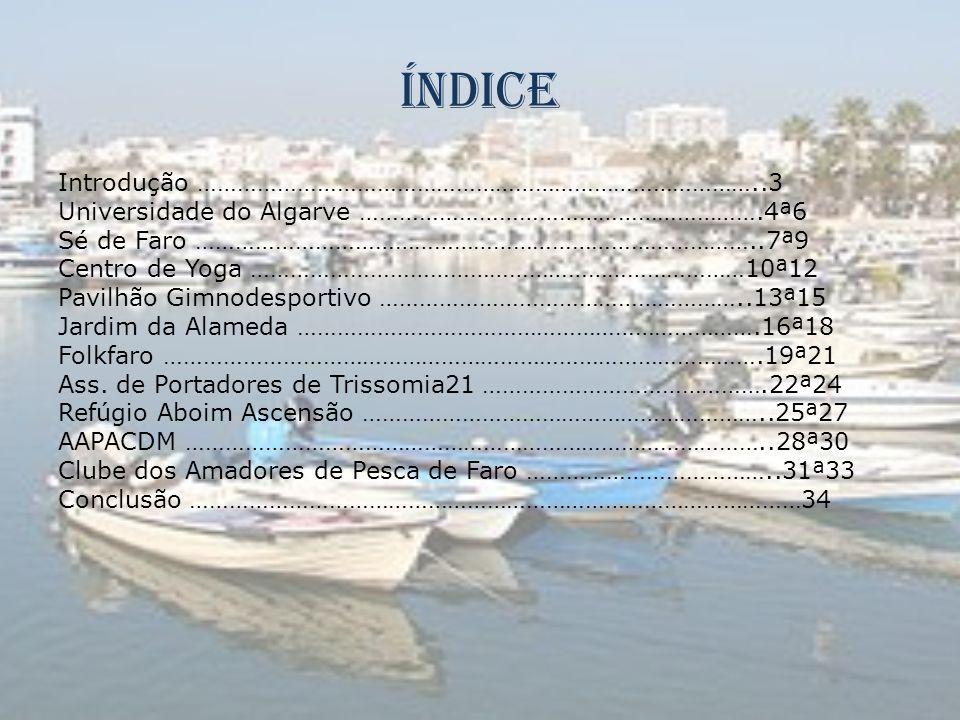 Índice Introdução …………………………………………………………………………..3 Universidade do Algarve …………………………………………………….4ª6 Sé de Faro …………………………………………………………………………..7ª9 Centro