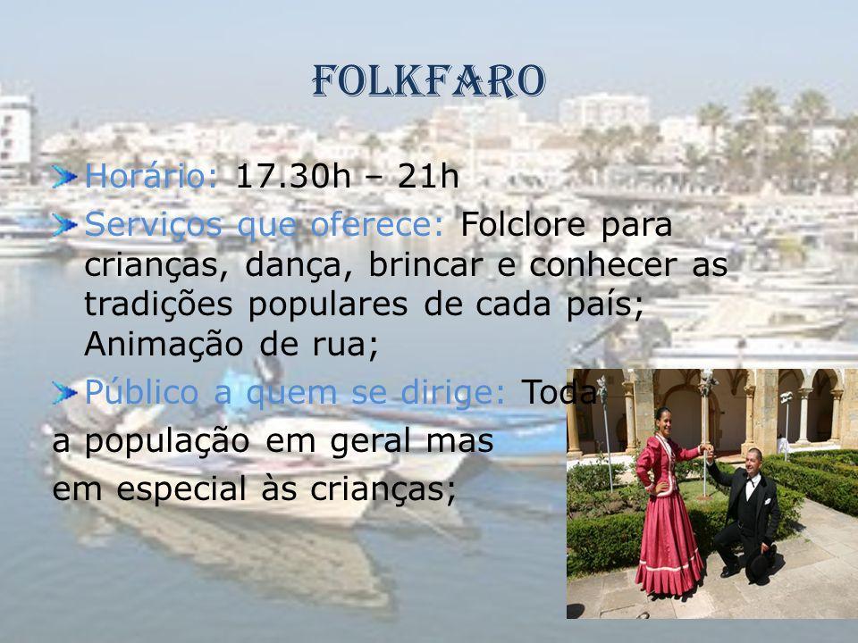 Folkfaro Horário: 17.30h – 21h Serviços que oferece: Folclore para crianças, dança, brincar e conhecer as tradições populares de cada país; Animação d