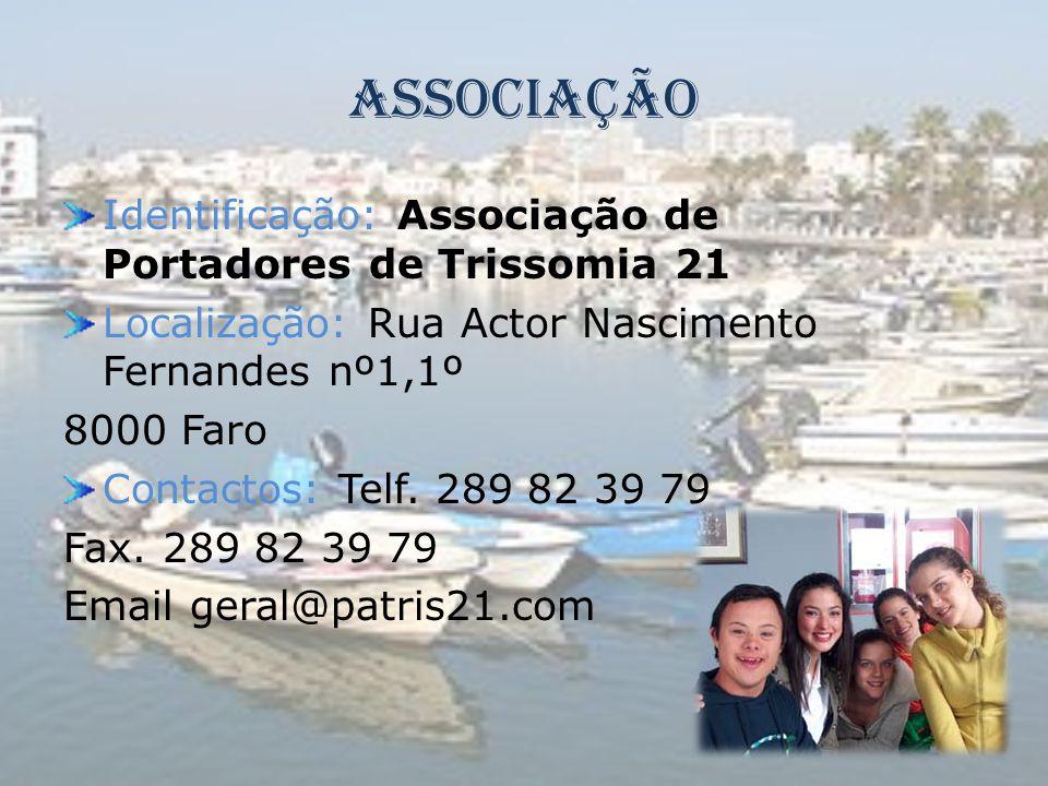 Associação Identificação: Associação de Portadores de Trissomia 21 Localização: Rua Actor Nascimento Fernandes nº1,1º 8000 Faro Contactos: Telf. 289 8