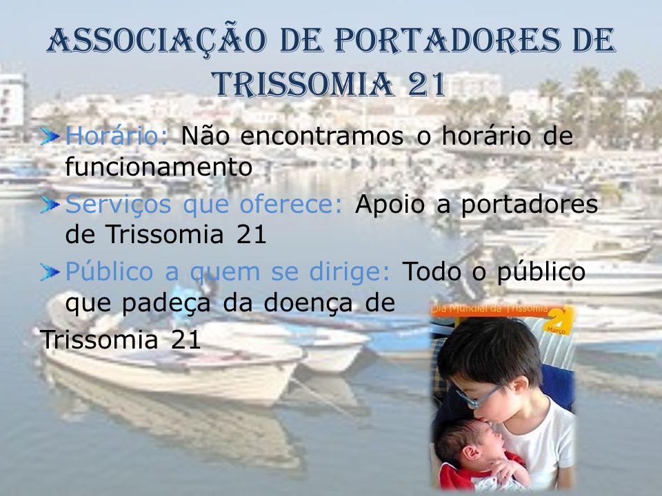 Associação de Portadores de Trissomia 21 Horário: Não encontramos o horário de funcionamento Serviços que oferece: Apoio a portadores de Trissomia 21