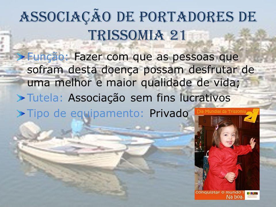 Associação de Portadores de Trissomia 21 Função: Fazer com que as pessoas que sofram desta doença possam desfrutar de uma melhor e maior qualidade de