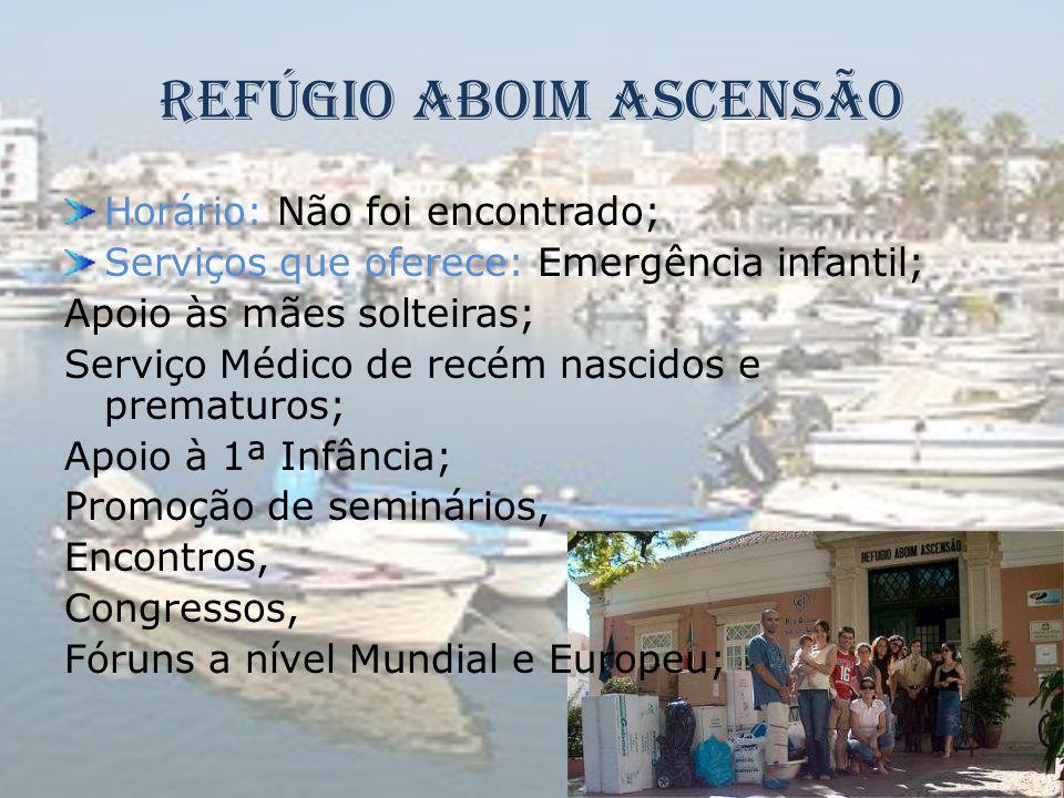 Refúgio Aboim Ascensão Horário: Não foi encontrado; Serviços que oferece: Emergência infantil; Apoio às mães solteiras; Serviço Médico de recém nascid