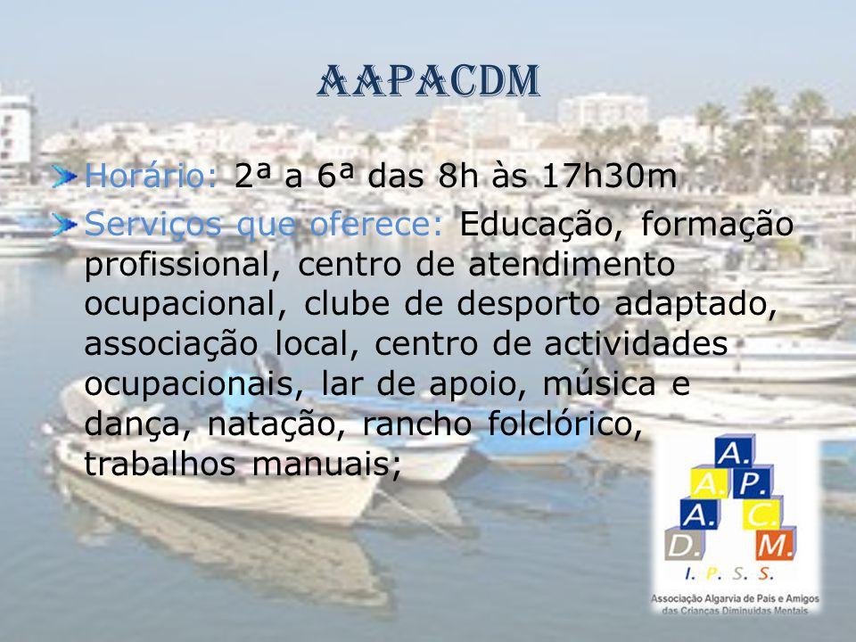 AAPACDM Horário: 2ª a 6ª das 8h às 17h30m Serviços que oferece: Educação, formação profissional, centro de atendimento ocupacional, clube de desporto