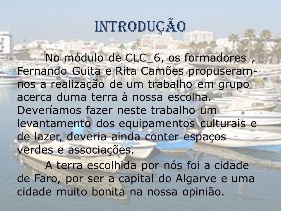 Introdução No módulo de CLC_6, os formadores, Fernando Guita e Rita Camões propuseram- nos a realização de um trabalho em grupo acerca duma terra à no
